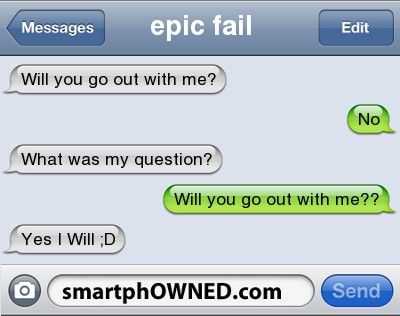 Other - epic fail will you go out with me?Nowhat was my question?will you go out...