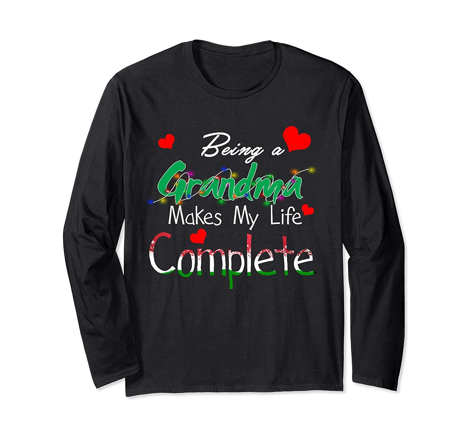 Being A Grandma Makes My Life Complete Tee Christmas Costume Long Sleeve T-Shirt